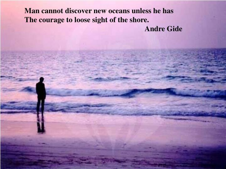 Man cannot discover new oceans unless he has