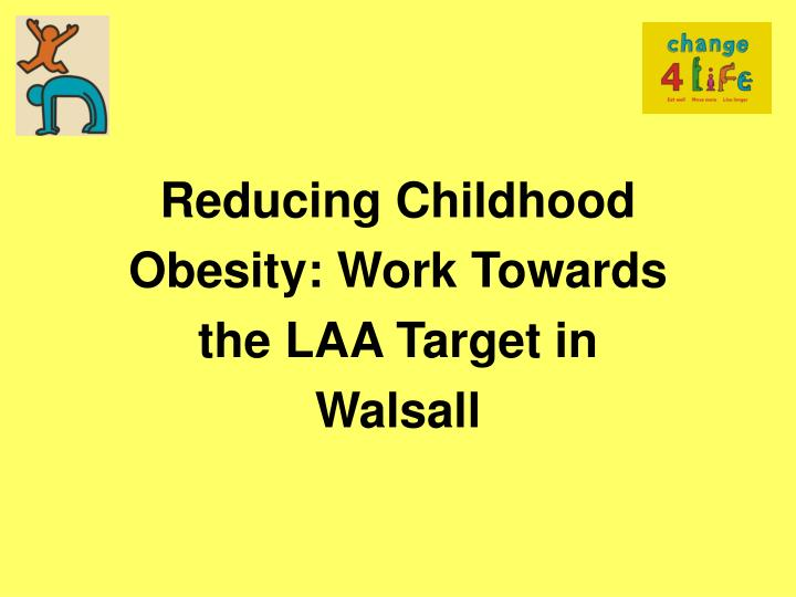Reducing Childhood Obesity: Work Towards the LAA Target in Walsall