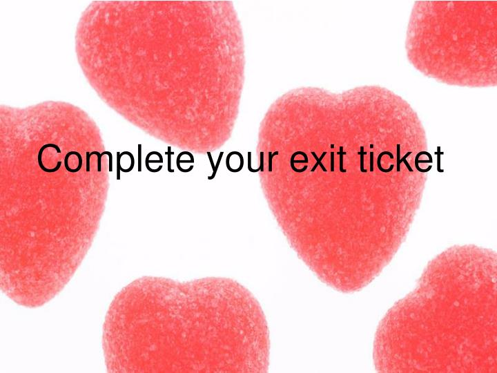 Complete your exit ticket