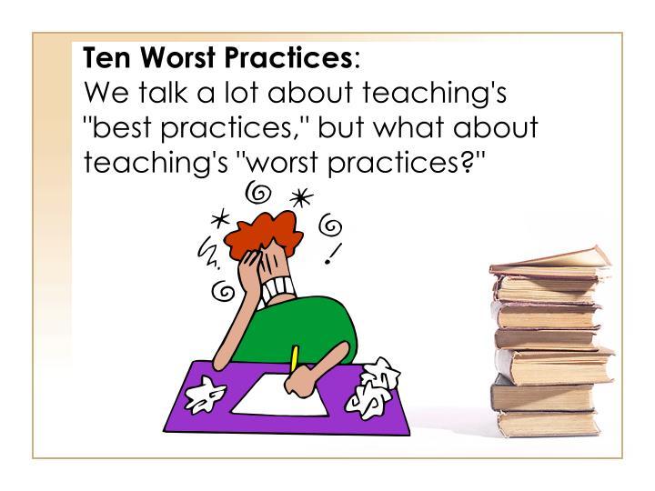 Ten Worst Practices