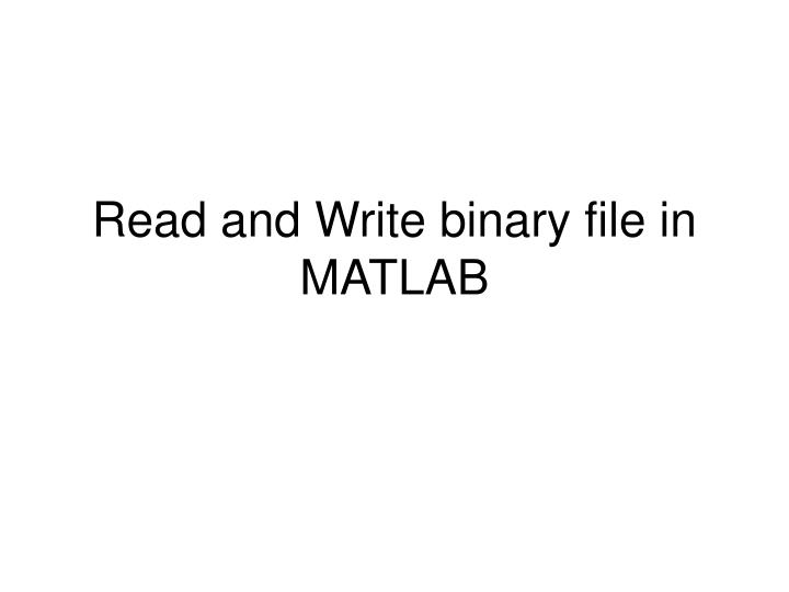 Read and Write binary file in MATLAB