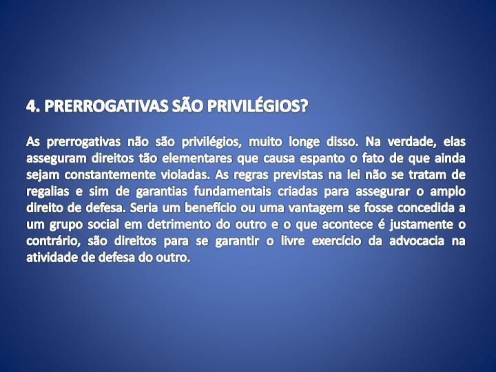 4. PRERROGATIVAS SÃO PRIVILÉGIOS?