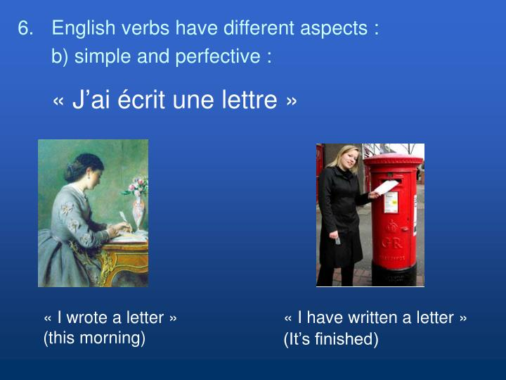 6.English verbs have different aspects :
