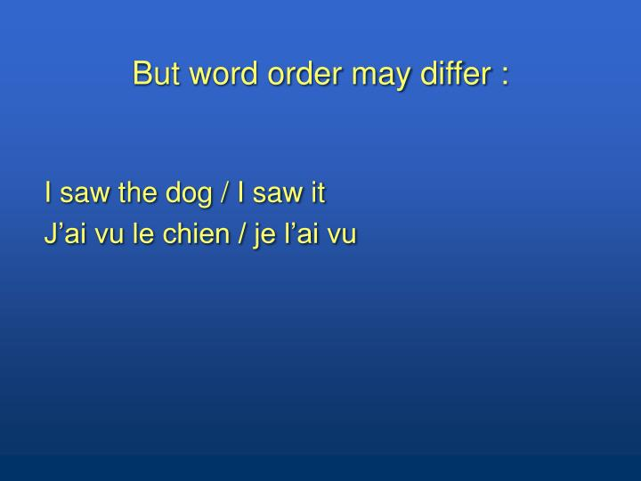 But word order may differ :