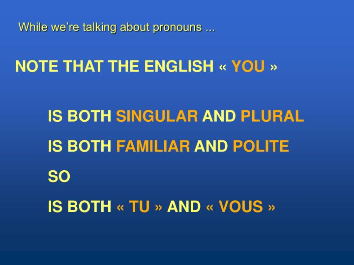 While we're talking about pronouns ...