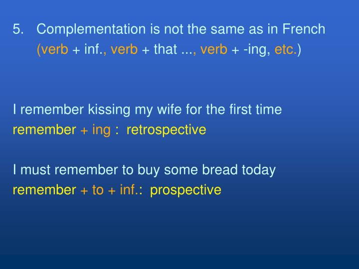 5.Complementation is not the same as in French
