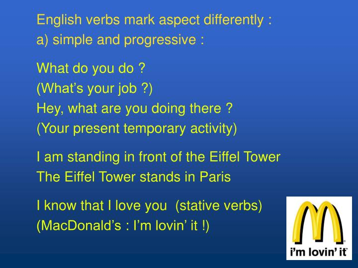 English verbs mark aspect differently :