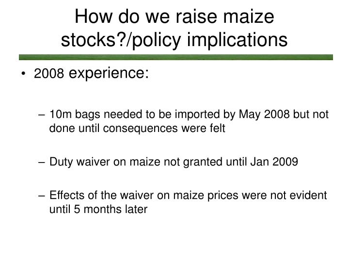 How do we raise maize stocks?/policy implications