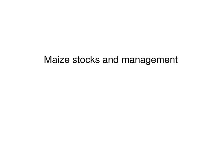 Maize stocks and management