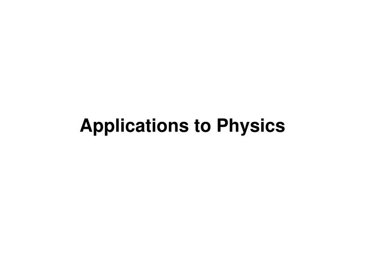 Applications to Physics