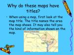 why do these maps have titles