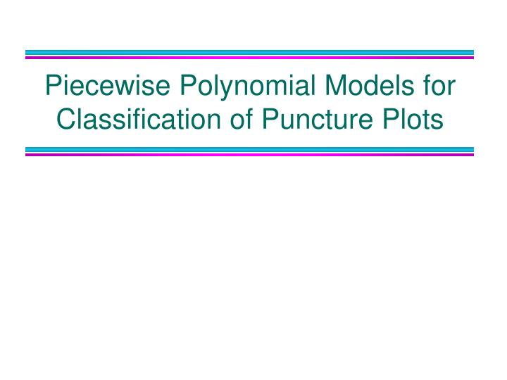 Piecewise Polynomial Models for Classification of Puncture Plots