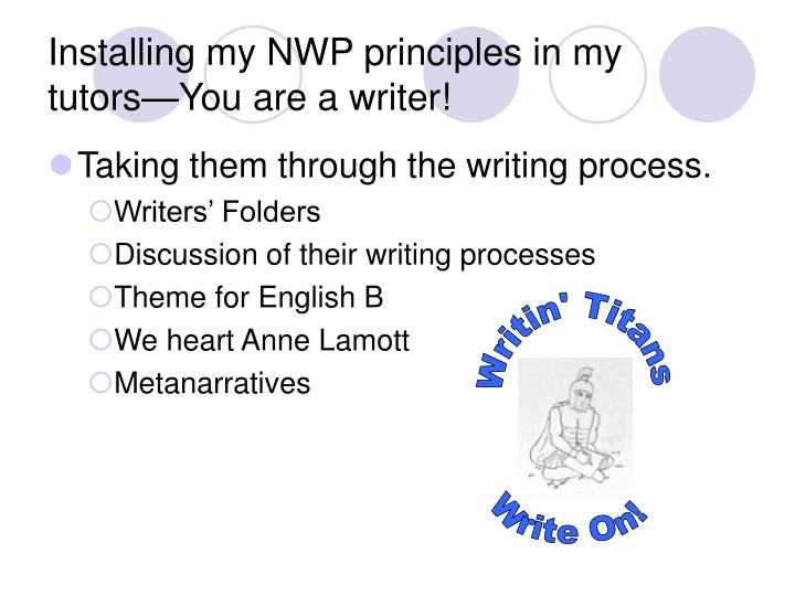Installing my NWP principles in my tutors—You are a writer!