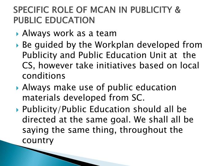 SPECIFIC ROLE OF MCAN IN PUBLICITY & PUBLIC EDUCATION