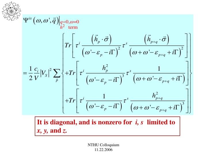 It is diagonal, and is nonzero for