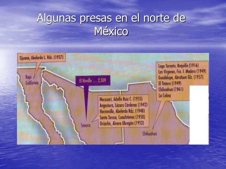 Algunas presas en el norte de México