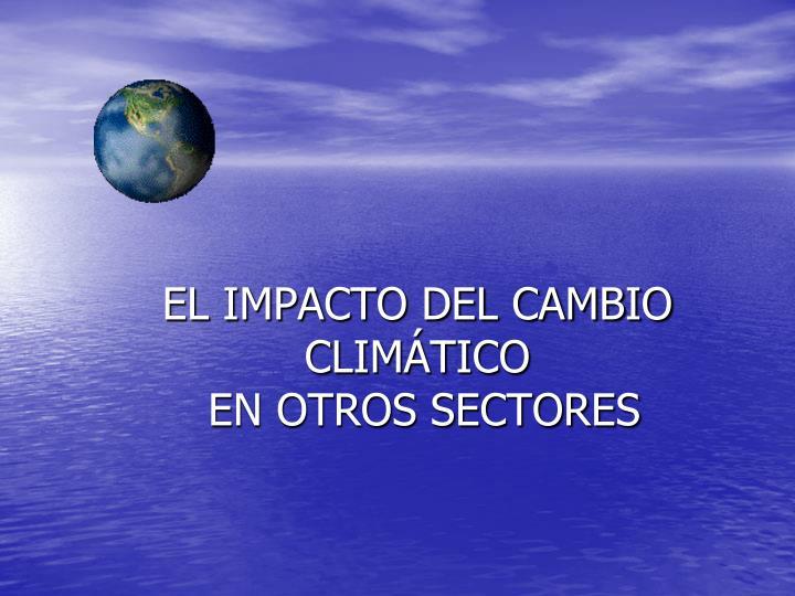 EL IMPACTO DEL CAMBIO CLIMÁTICO