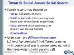 towards social aware social search