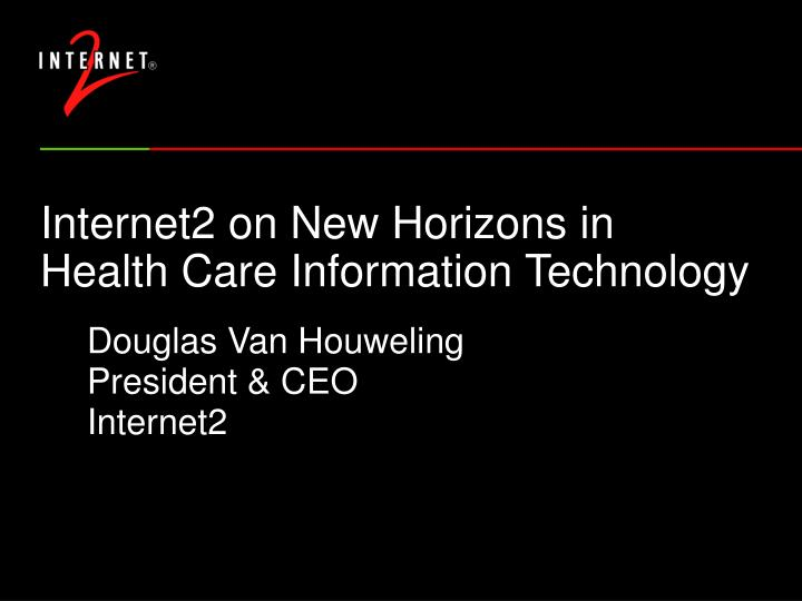 internet2 on new horizons in health care information technology n.