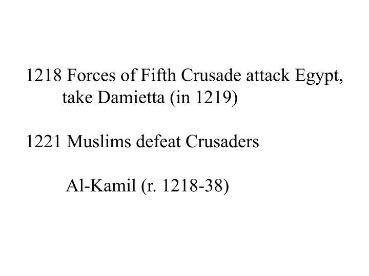 1218 Forces of Fifth Crusade attack Egypt,