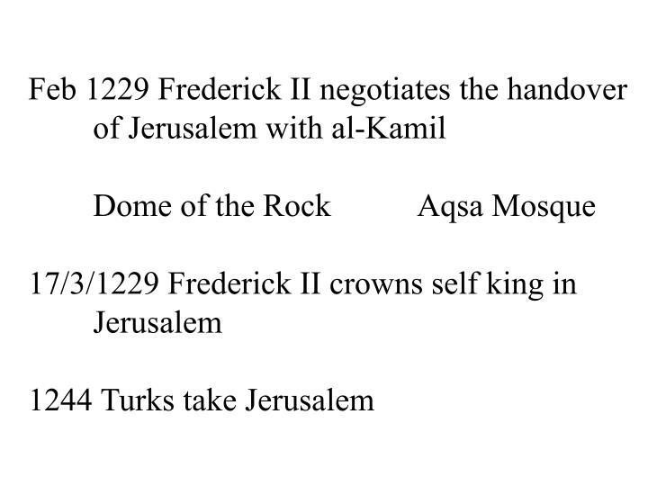 Feb 1229 Frederick II negotiates the handover