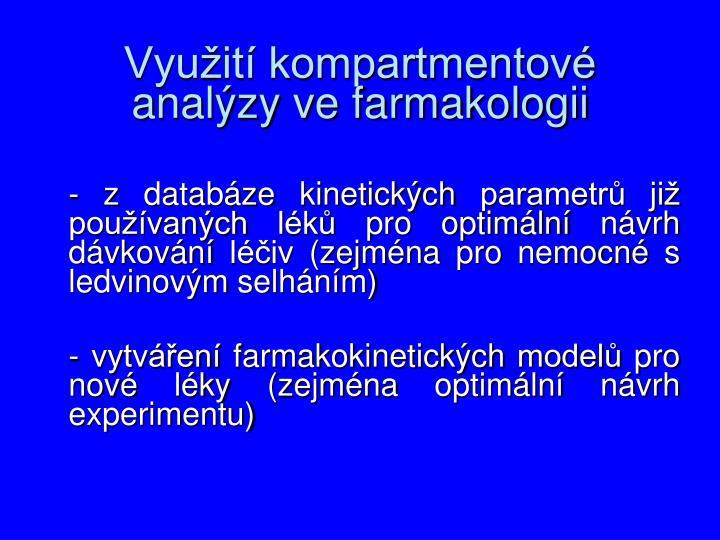 - z databáze kinetických parametrů již používaných léků pro optimální návrh dávkování léčiv (zejména pro nemocné s ledvinovým selháním)