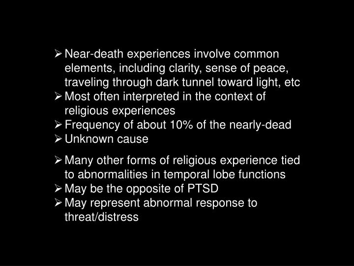 Near-death experiences involve common elements, including clarity, sense of peace, traveling through...