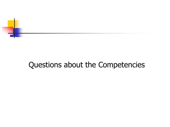 Questions about the Competencies
