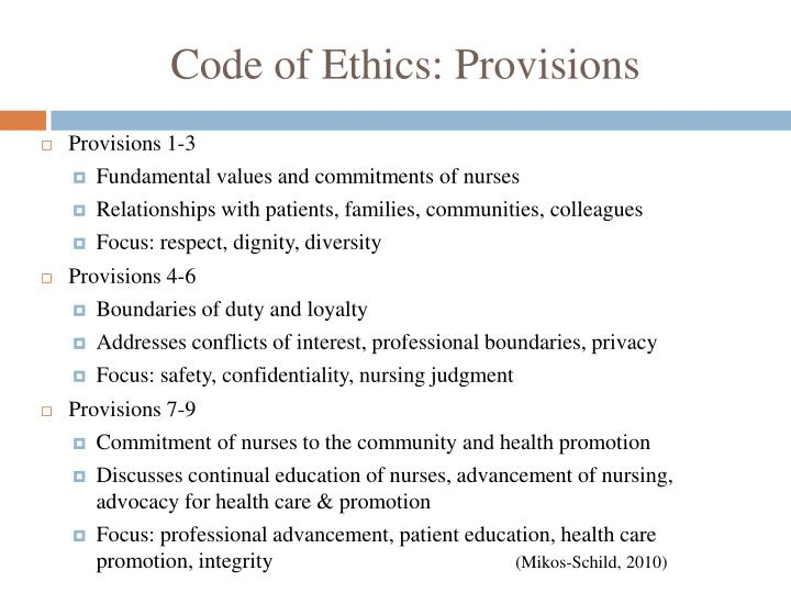 code of ethics nursing provision 6 These are elements of the ana's code of ethics provision, 52: professional growth and maintenance of competence nursing values riverside's nursing values are: partnership – nurses work in cooperation with patients, families and other care providers guided by open communication and decision-making integrity – nurses are honest.
