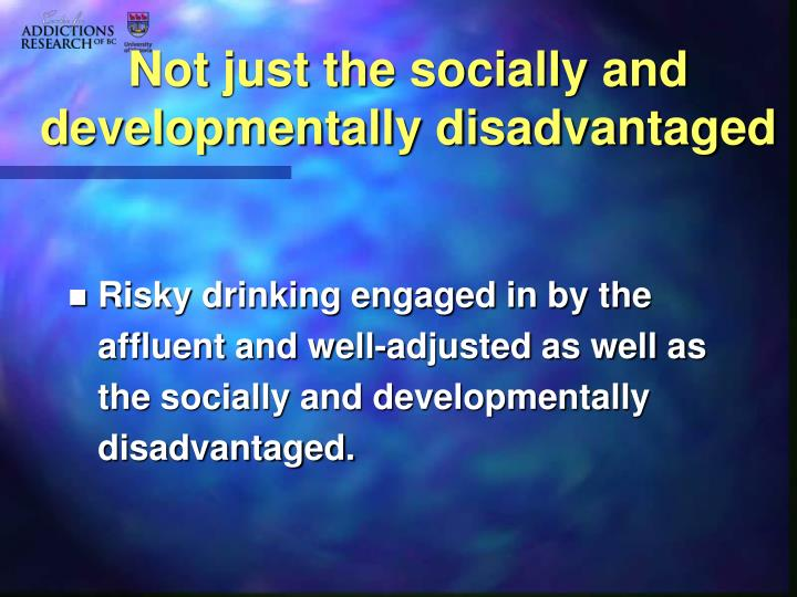 Not just the socially and developmentally disadvantaged