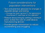 future considerations for population interventions