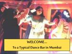 welcome to a typical dance bar in mumbai