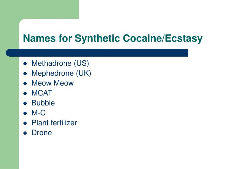 Names for Synthetic Cocaine/Ecstasy