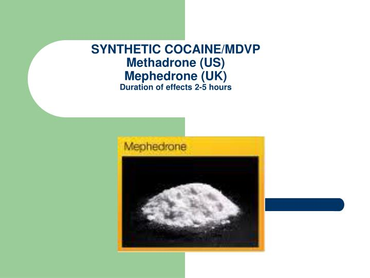 Synthetic cocaine mdvp methadrone us mephedrone uk duration of effects 2 5 hours