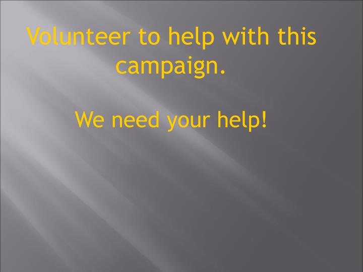 Volunteer to help with this campaign.