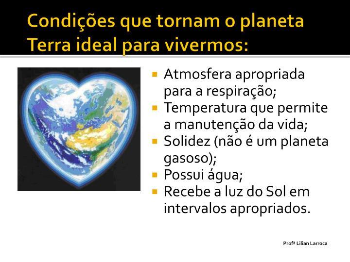 Condições que tornam o planeta Terra ideal para vivermos: