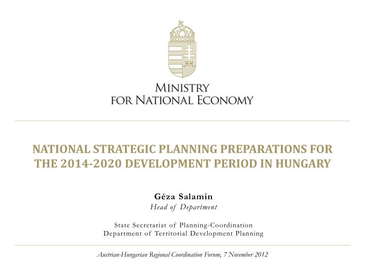 National strategic planning preparations for the 2014 2020 development period in hungary