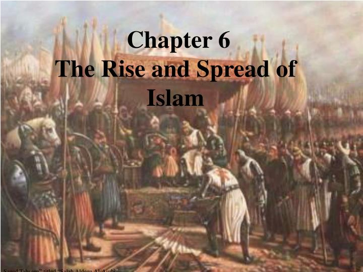 the rise and spread of islam The spread of islam through merchants, missionaries, and pilgrims was very different in nature the rise of islamic empires and states spread of islamic culture.