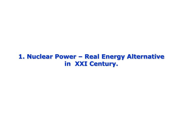 1 nuclear power real energy alternative in xxi century