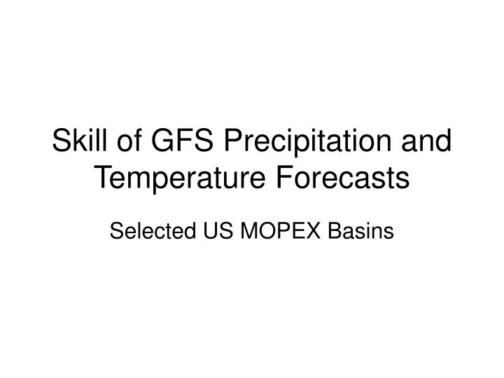 skill of gfs precipitation and temperature forecasts n.