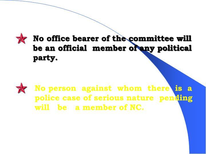No office bearer of the committee will be an official  member of any political party.