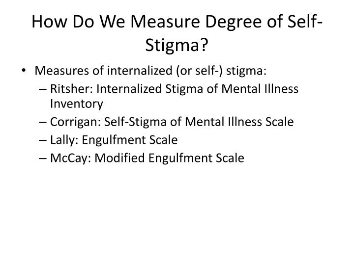 How Do We Measure Degree of Self-Stigma?