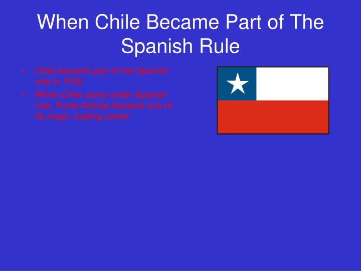 When chile became part of the spanish rule