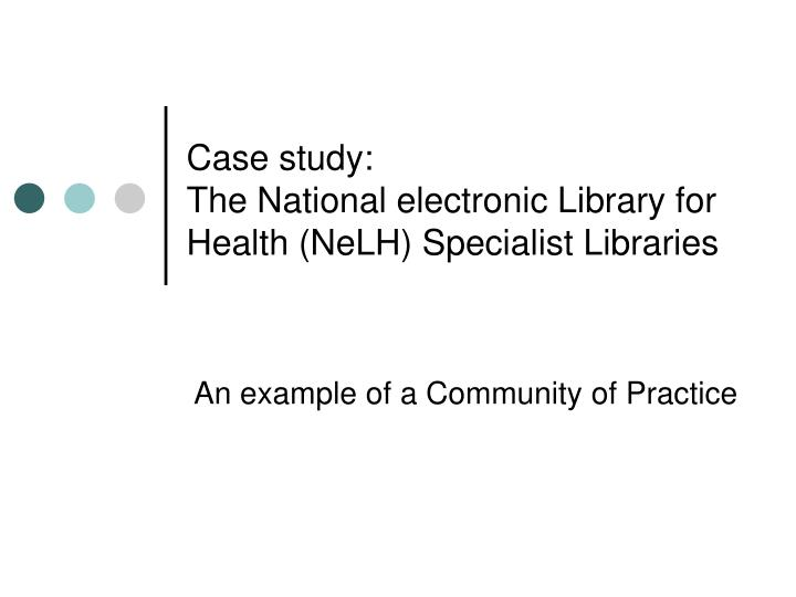 Case study the national electronic library for health nelh specialist libraries