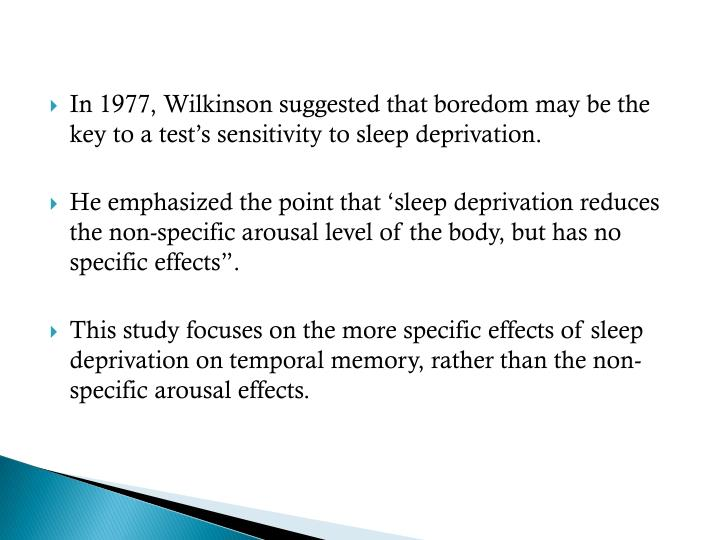 In 1977, Wilkinson suggested that boredom may be the key to a test's sensitivity to sleep deprivat...