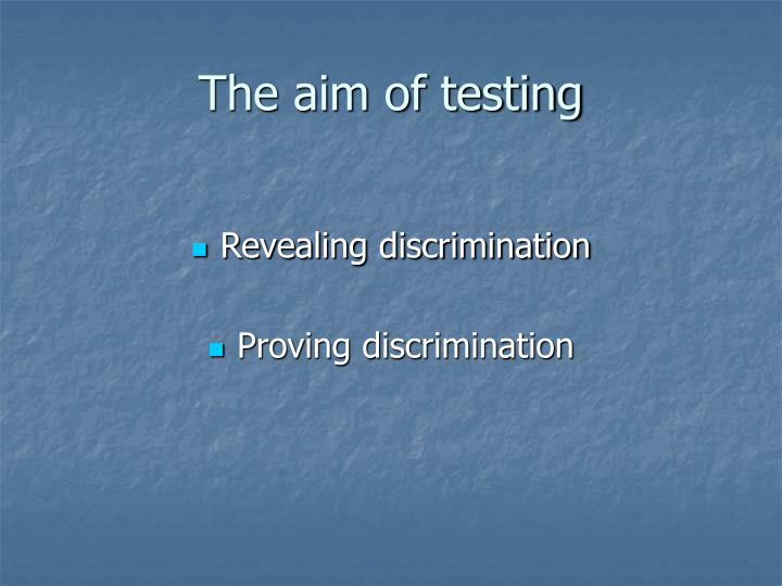 The aim of testing