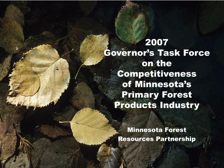2007 governor s task force on the competitiveness of minnesota s primary forest products industry n.