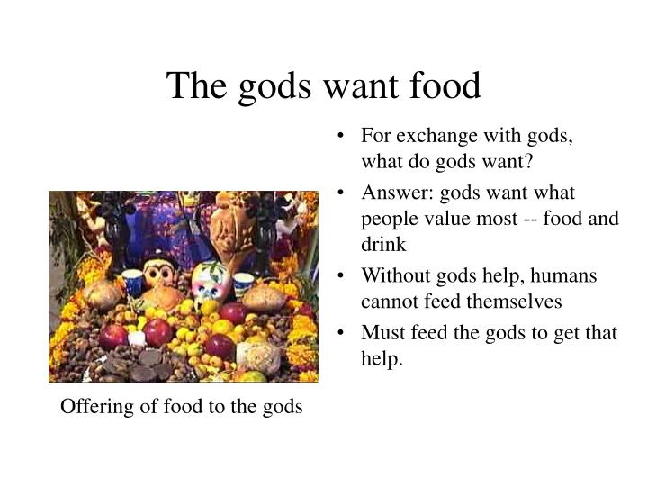 The gods want food