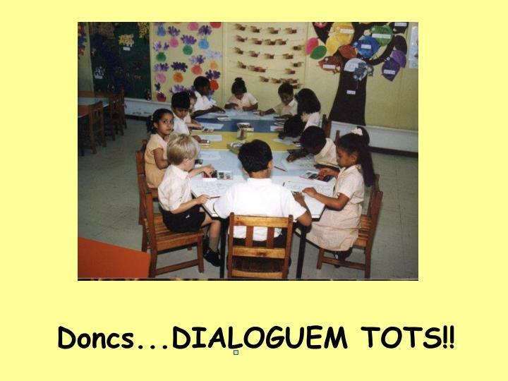 Doncs...DIALOGUEM TOTS!!