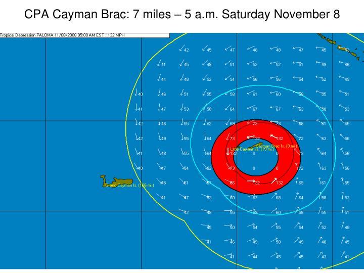CPA Cayman Brac: 7 miles – 5 a.m. Saturday November 8